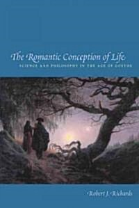 The Romantic Conception of Life: Science and Philosophy in the Age of Goethe (Hardcover, 2nd)