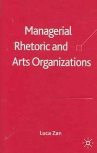 Managerial rhetoric and arts organizations