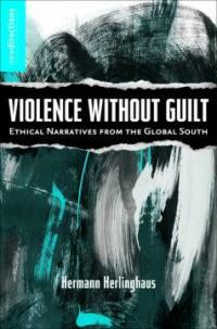 Violence without guilt : ethical narratives from the global South / 1st ed