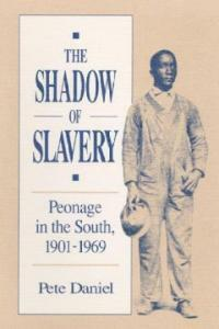 The shadow of slavery : peonage in the South, 1901-1969 Illini Books ed
