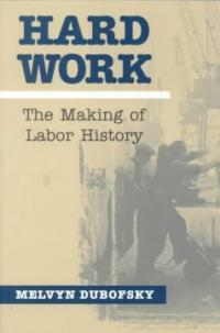 Hard work : the making of labor history