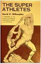 The Super-Athletes: a Record of the Limits of Human Strength, Speed, and Stamina (Hardcove..