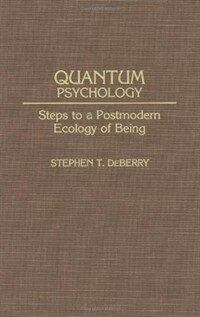 Quantum psychology: Steps to a postmodern ecology of being