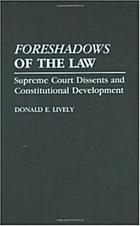 Foreshadows of the Law: Supreme Court Dissents and Constitutional Development (Hardcover)