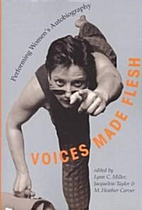 Voices Made Flesh: Performing Womens Autobiography (Paperback)