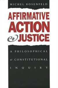 Affirmative action and justice : a philosophical and constitutional inquiry