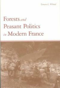 Forests and Peasant Politics in Modern France (Hardcover)