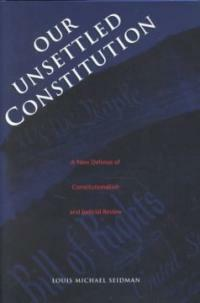 Our unsettled constitution: a new defense of constitutionalism and judicial review