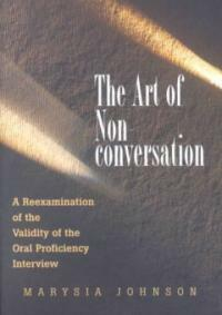 The art of nonconversation : a reexamination of the validity of the oral proficiency interview