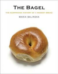 The bagel : the surprising history of a modest bread