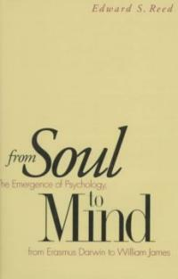 From soul to mind : the emergence of psychology from Erasmus Darwin to William James