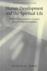 Human development and the spiritual life : how consciousness grows toward transformation