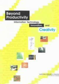 Beyond productivity : information technology, innovation, and creativity