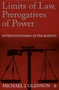 Limits of law, prerogatives of power: interventionism after Kosovo 1st ed