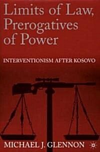 Limits of Law, Prerogatives of Power: Interventionism After Kosovo (Hardcover)