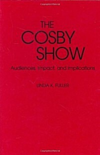 The Cosby Show: Audiences, Impact, and Implications (Hardcover)