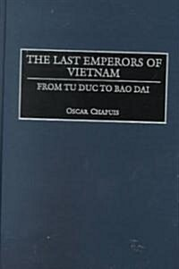 The Last Emperors of Vietnam: From Tu Duc to Bao Dai (Hardcover)