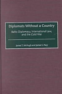 Diplomats Without a Country: Baltic Diplomacy, International Law, and the Cold War (Hardcover)