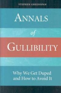 Annals of gullibility : why we get duped and how to avoid it