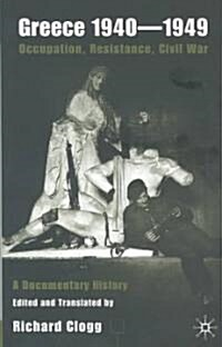 Greece 1940-1949: Occupation, Resistance, Civil War : A Documentary History (Hardcover)