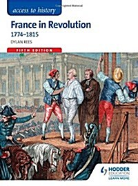 Access to History: France in Revolution 1774-1815 Fifth Edition (Paperback)