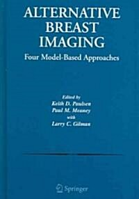 Alternative Breast Imaging: Four Model-Based Approaches (Hardcover, 2005)