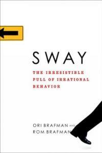 Sway : the irresistible pull of irrational behavior 1st ed