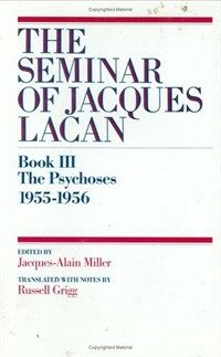 The seminar of Jacques Lacan. 3, The psychoses 1955-1956