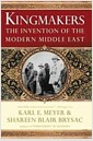 Kingmakers: The Invention of the Modern Middle East (Hardcover, Deckle Edge)