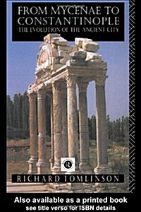 From Mycenae to Constantinople : The Evolution of the Ancient City (Paperback)