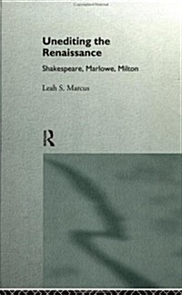 Unediting the Renaissance : Shakespeare, Marlowe and Milton (Hardcover)
