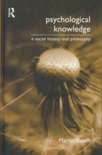 Psychological knowledge : a social history and philosophy