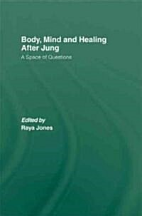 Body, Mind and Healing After Jung : A Space of Questions (Hardcover)