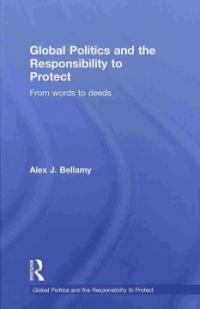 Global politics and the responsibilty to protect : from words to deeds