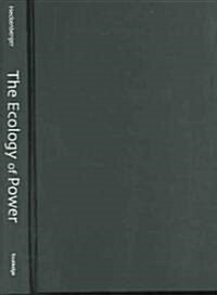 The Ecology of Power : Culture, Place and Personhood in the Southern Amazon, AD 1000-2000 (Hardcover)
