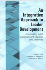An Integrative Approach to Leader Development : Connecting Adult Development, Identity, and Expertise (Paperback)