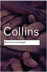 Black Feminist Thought : Knowledge, Consciousness, and the Politics of Empowerment (Paperback)