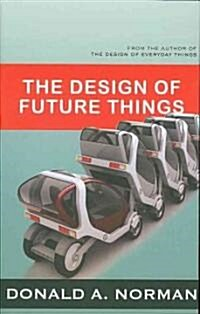 The Design of Future Things (Paperback, Reprint)
