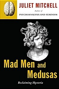 Mad Men and Medusas: Reclaiming Hysteria (Paperback)