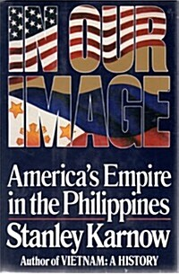 In Our Image: Americas Empire in the Philippines (Hardcover, 1st)