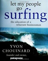 Let My People Go Surfing: The Education of a Reluctant Businessman (Hardcover, 1st)