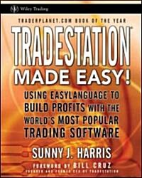 Tradestation Made Easy!: Using Easylanguage to Build Profits with the Worlds Most Popular Trading Software (Paperback)