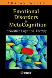 Emotional disorders and metacognition : innovative cognitive therapy
