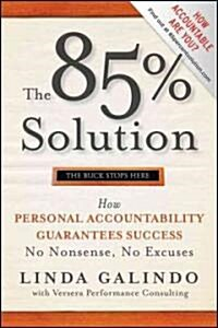 The 85% Solution : How Personal Accountability Guarantees Success -- No Nonsense, No Excuses (Hardcover)