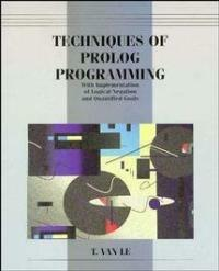 Techniques of Prolog programming : with implementation of logical negation and quantified goals