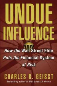 Undue influence : how the Wall Street elite put the financial system at risk