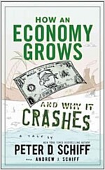 How an Economy Grows and Why It Crashes (Hardcover)