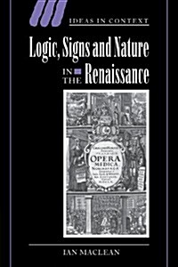 Logic, Signs and Nature in the Renaissance : The Case of Learned Medicine (Paperback)