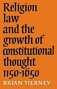 Religion, Law and the Growth of Constitutional Thought, 1150-1650 (Paperback)