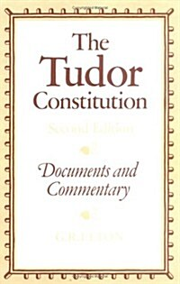 The Tudor Constitution : Documents and Commentary (Paperback, 2 Revised edition)